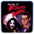Bride of Killer Nerd